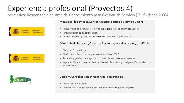 Experiencia profesional (Proyectos 4) Ibermática: Responsable de Área de Conocimiento para Gestión de Servicio (ITIL®) des...