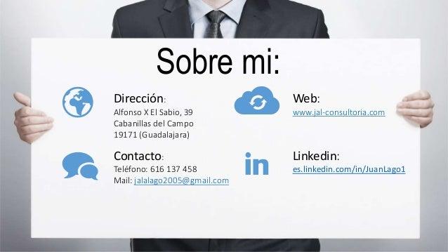 Sobre mi: Dirección: Alfonso X El Sabio, 39 Cabanillas del Campo 19171 (Guadalajara) Web: www.jal-consultoria.com Linkedin...