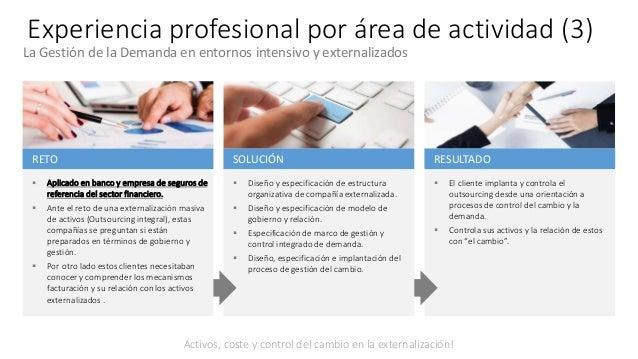Experiencia profesional por área de actividad (3) RESULTADO  El cliente implanta y controla el outsourcing desde una orie...