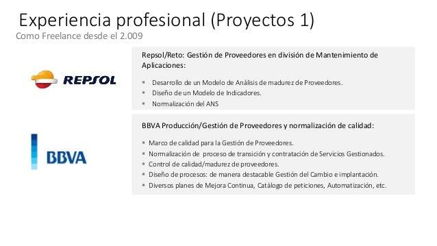 Experiencia profesional (Proyectos 1) Como Freelance desde el 2.009 Repsol/Reto: Gestión de Proveedores en división de Man...