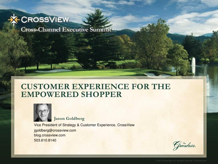 CUSTOMER EXPERIENCE FOR THEEMPOWERED SHOPPER             Jason Goldberg  Vice President of Strategy & Customer Experience,...