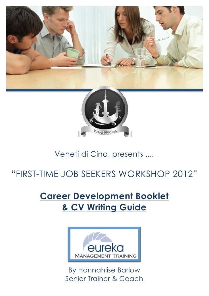"Veneti di Cina, presents ....""FIRST-TIME JOB SEEKERS WORKSHOP 2012""     Career Development Booklet         & CV Writing Gu..."