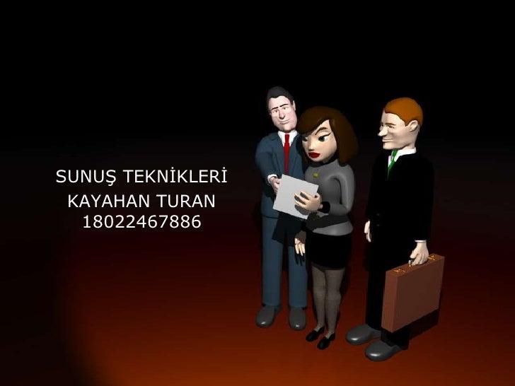SUNUŞ TEKNİKLERİ<br />KAYAHAN TURAN18022467886<br />