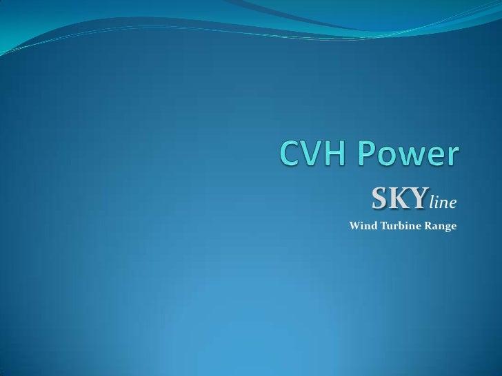 CVH Power<br />Skyline <br />Wind Turbine Range<br />