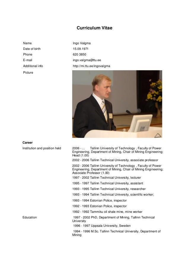 Curriculum Vitae  Name  Ingo Valgma  Date of birth  15.09.1971  Phone  620 3850  E-mail  ingo.valgma@ttu.ee  Additional in...