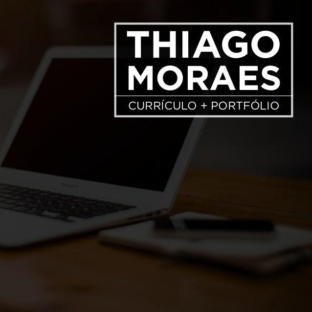 Thiago Moraes currículo + portifólio Thiago Moraes currículo + portfólio