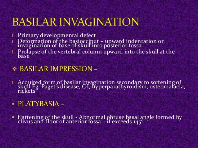 Primary developmental defect  Deformation of the basiocciput – upward indentation or  invagination of base of skull into p...