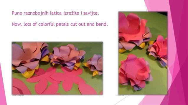 Puno raznobojnih latica izrežite i savijte. Now, lots of colorful petals cut out and bend. 2/20/2016Ivana Švragulja