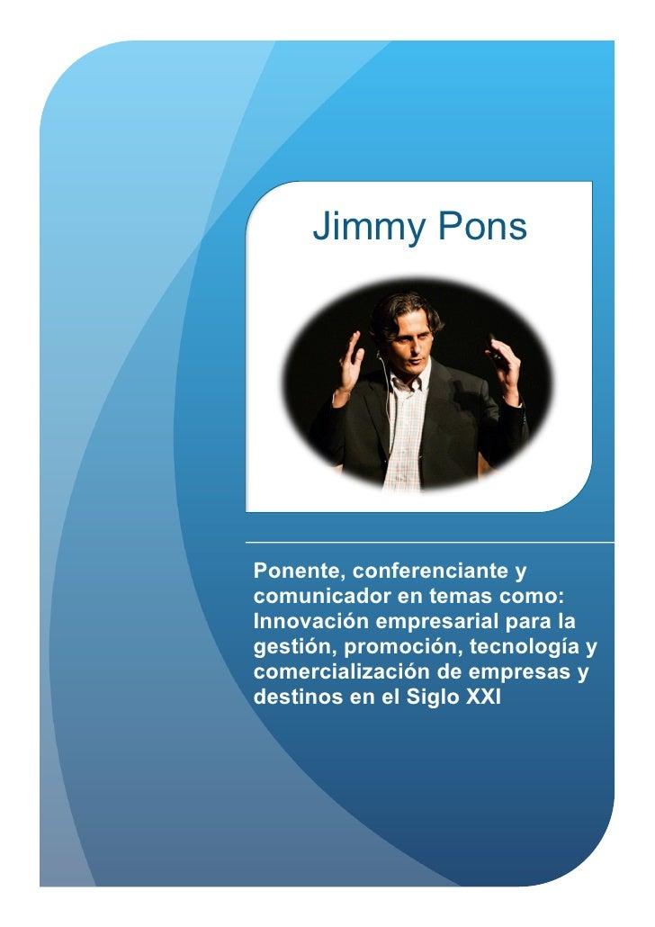 Jimmy PonsPonente, conferenciante ycomunicador en temas como:Innovación empresarial para lagestión, promoción, tecnología ...