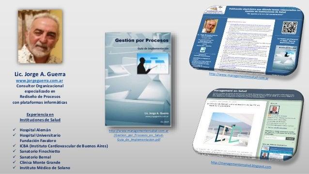 Lic. Jorge A. Guerra www.jorgeguerra.com.ar Consultor Organizacional especializado en Rediseño de Procesos con plataformas...