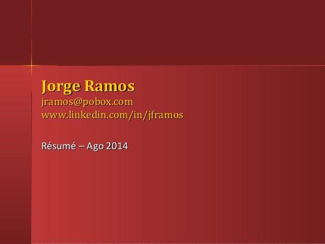 Jorge RamosJorge Ramos jramos@pobox.comjramos@pobox.com www.linkedin.com/in/jframoswww.linkedin.com/in/jframos Résumé – Ag...