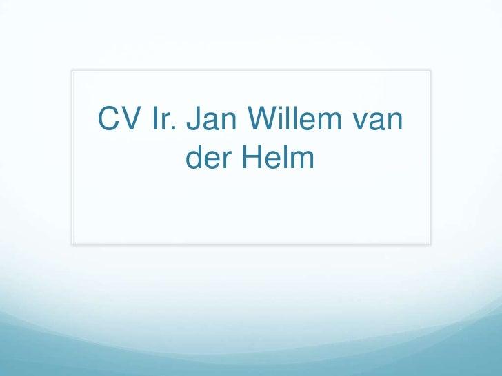 CV Ir. Jan Willem van der Helm<br />