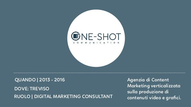RUOLO   DIGITAL MARKETING CONSULTANT DOVE: TREVISO QUANDO   2013 - 2016 Agenzia di Content Marketing verticalizzata sulla ...