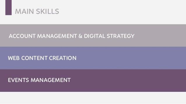WEB CONTENT CREATION EVENTS MANAGEMENT ACCOUNT MANAGEMENT & DIGITAL STRATEGY MAIN SKILLS