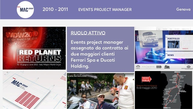 Treviso2010 - 2011 EVENTS PROJECT MANAGER Genova RUOLO ATTIVO Events project manager assegnato da contratto ai due maggior...