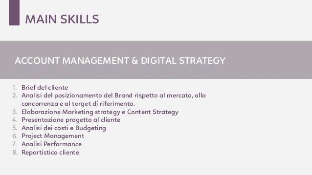 MAIN SKILLS 1. Brief del cliente 2. Analisi del posizionamento del Brand rispetto al mercato, alla concorrenza e al target...