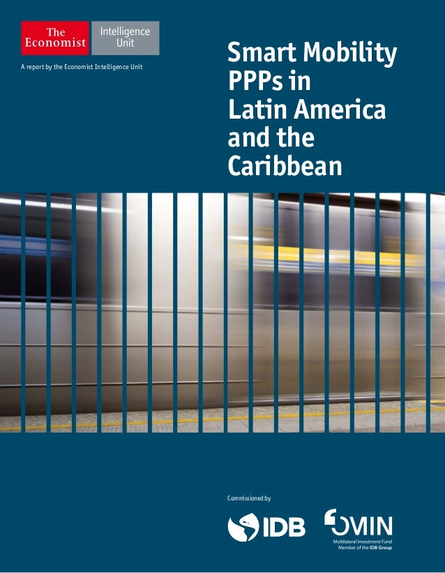A report by the Economist Intelligence Unit Commissionedby Smart Mobility PPPs in Latin America and the Caribbean