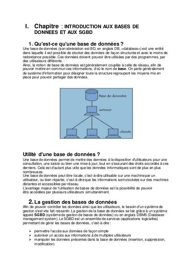 I. Chapitre : INTRODUCTION AUX BASES DE DONNEES ET AUX SGBD 1. Qu'est-ce qu'une base de données ? Une base de données (son...