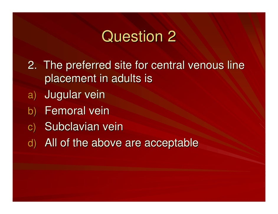 Question 3 3. The Central Line Bundle includes all of    the following except: a) Hand hygiene b) Daily review of line nec...