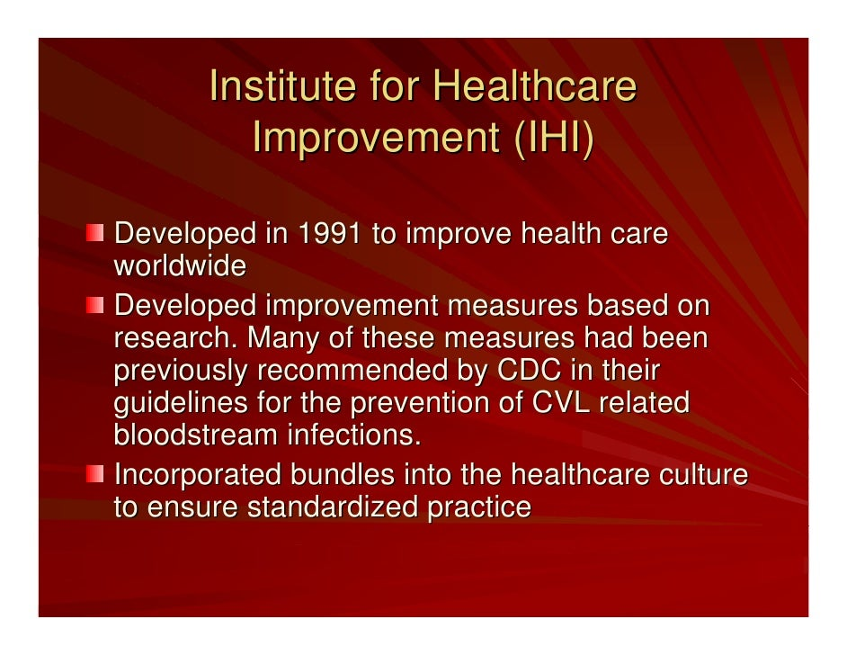 Institute for Healthcare          Improvement (IHI)  Developed in 1991 to improve health care worldwide Developed improvem...