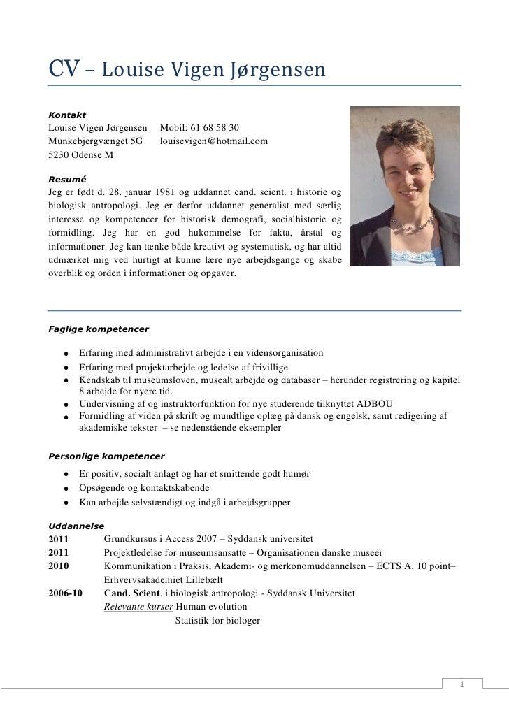 CV – Louise Vigen JørgensenKontaktLouise Vigen Jørgensen    Mobil: 61 68 58 30Munkebjergvænget 5G       louisevigen@hotmai...