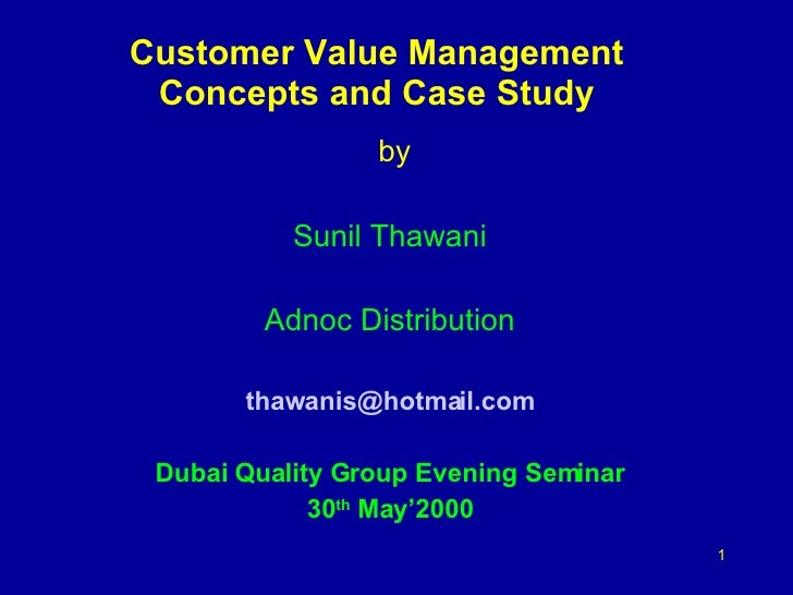 Customer Value Management Concepts and Case Study by Sunil Thawani Adnoc Distribution [email_address] Dubai Quality Group ...