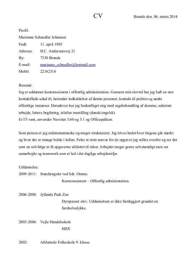 CV Brande den. 06. marts 2014 Profil: Marianne Schnedler Johansen Født: 11. april 1985 Adresse: H.C. Andersensvej 21 By: 7...