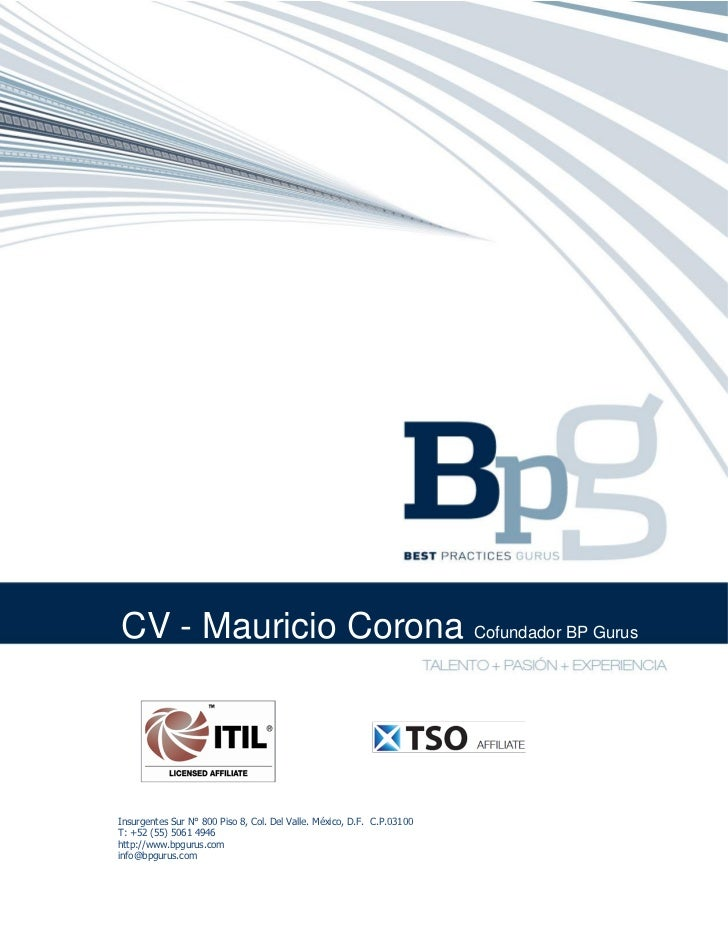 CV - Mauricio Corona Cofundador BP GurusInsurgentes Sur N° 800 Piso 8, Col. Del Valle. México, D.F. C.P.03100T: +52 (55) 5...