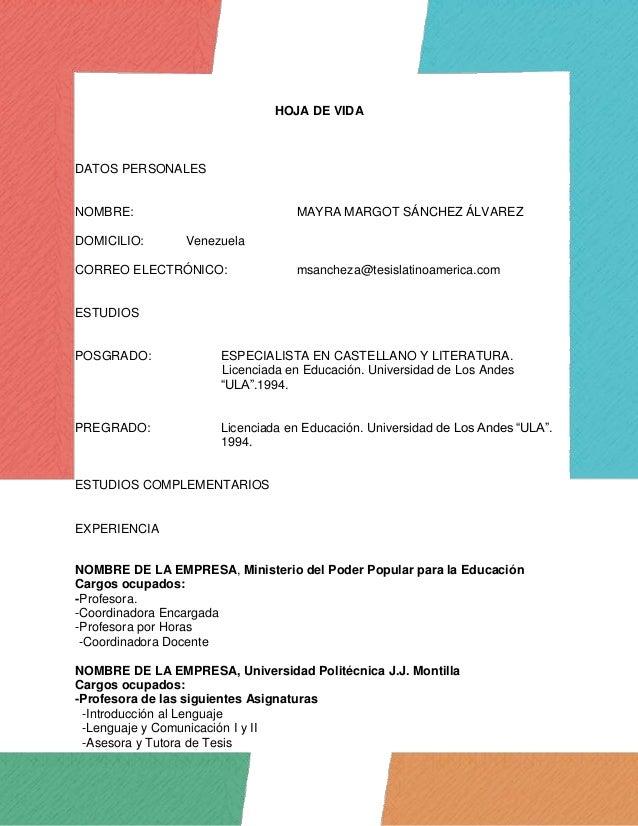 HOJA DE VIDA DATOS PERSONALES NOMBRE: MAYRA MARGOT SÁNCHEZ ÁLVAREZ DOMICILIO: Venezuela CORREO ELECTRÓNICO: msancheza@tesi...