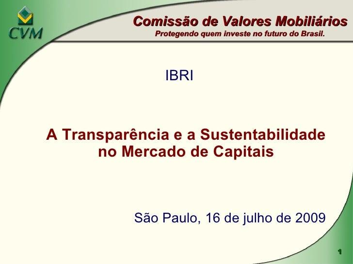 <ul><li>IBRI </li></ul><ul><li>A Transparência e a Sustentabilidade no Mercado de Capitais </li></ul><ul><li>São Paulo, 16...
