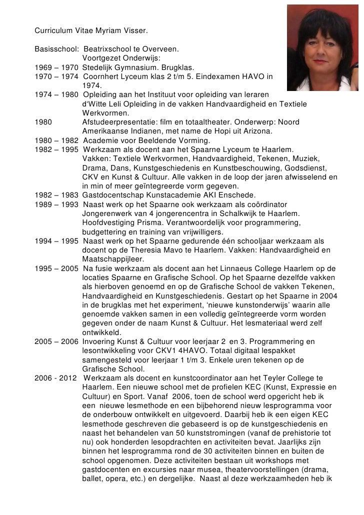 Curriculum Vitae Myriam Visser.Basisschool: Beatrixschool te Overveen.             Voortgezet Onderwijs:1969 – 1970 Stedel...