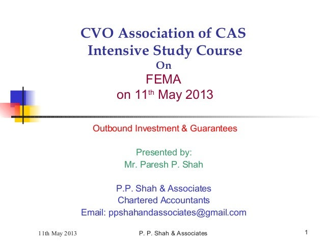 P. P. Shah & Associates 1 CVO Association of CAS Intensive Study Course On FEMA on 11th May 2013 Outbound Investment & Gua...