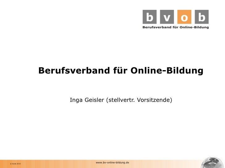 Berufsverband für Online-Bildung Inga Geisler (stellvertr. Vorsitzende) www.bv-online-bildung.de