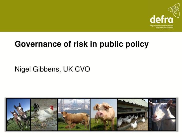 Governance of risk in public policyNigel Gibbens, UK CVO