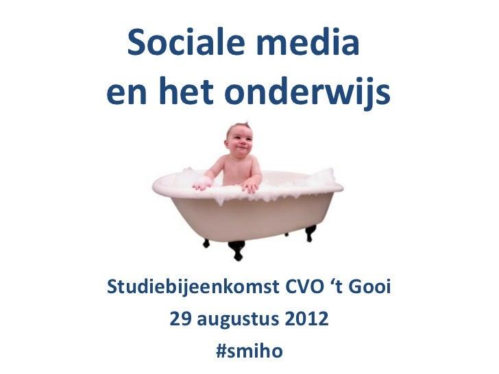 Sociale mediaen het onderwijsStudiebijeenkomst CVO 't Gooi      29 augustus 2012           #smiho