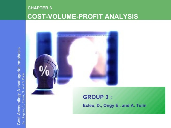 COST-VOLUME-PROFIT ANALYSIS CHAPTER 3 Cost Accounting: A managerial emphasis By: Horgren, C., Foster, G., and S. Datar GRO...