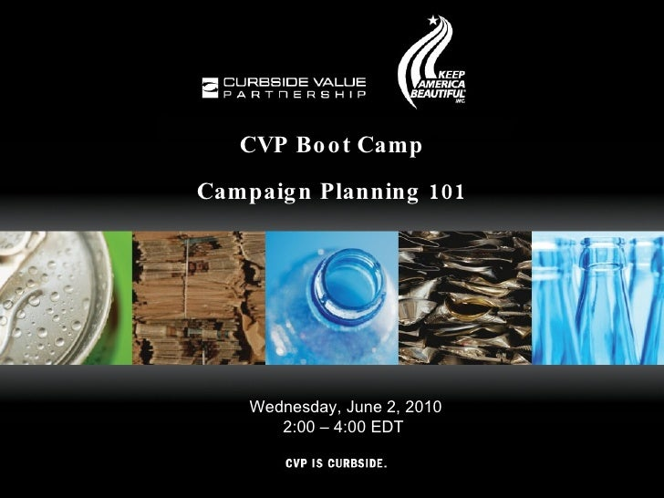 CVP Boot Camp Campaign Planning 101 Wednesday, June 2, 2010 2:00 – 4:00 EDT
