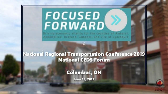 C National Regional Transportation Conference 2019 National CEDS Forum Columbus, OH June 18, 2019