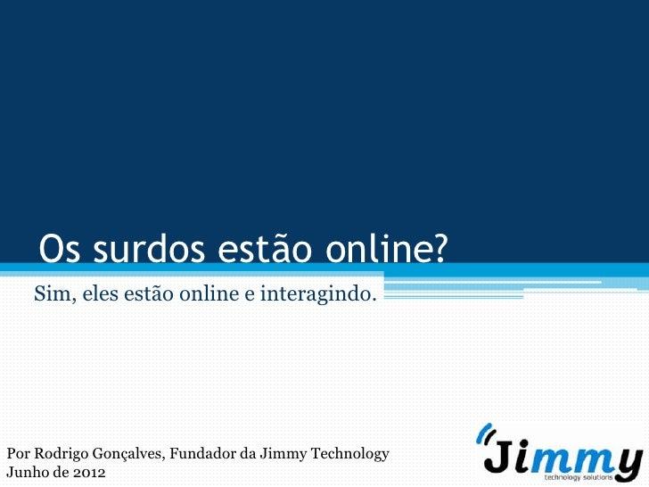 Os surdos estão online?   Sim, eles estão online e interagindo.Por Rodrigo Gonçalves, Fundador da Jimmy TechnologyJunho de...