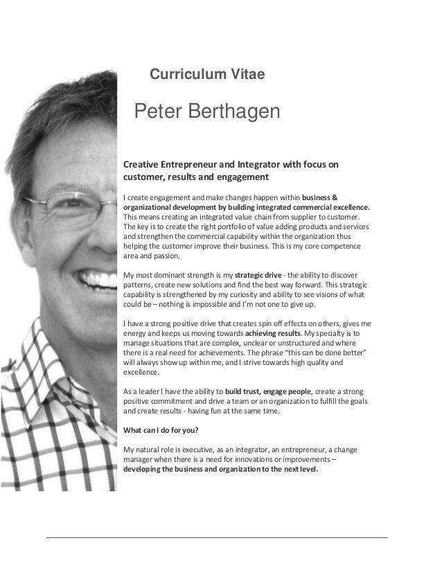 Curriculum Vitae  Peter Berthagen Creative Entrepreneur and Integrator with focus on customer, results and engagement I cr...