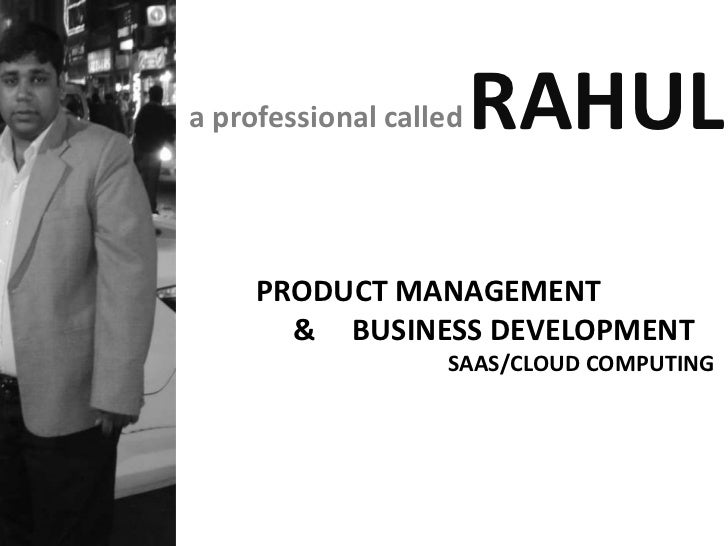 a professional called   RAHUL     PRODUCT MANAGEMENT       & BUSINESS DEVELOPMENT                   SAAS/CLOUD COMPUTING
