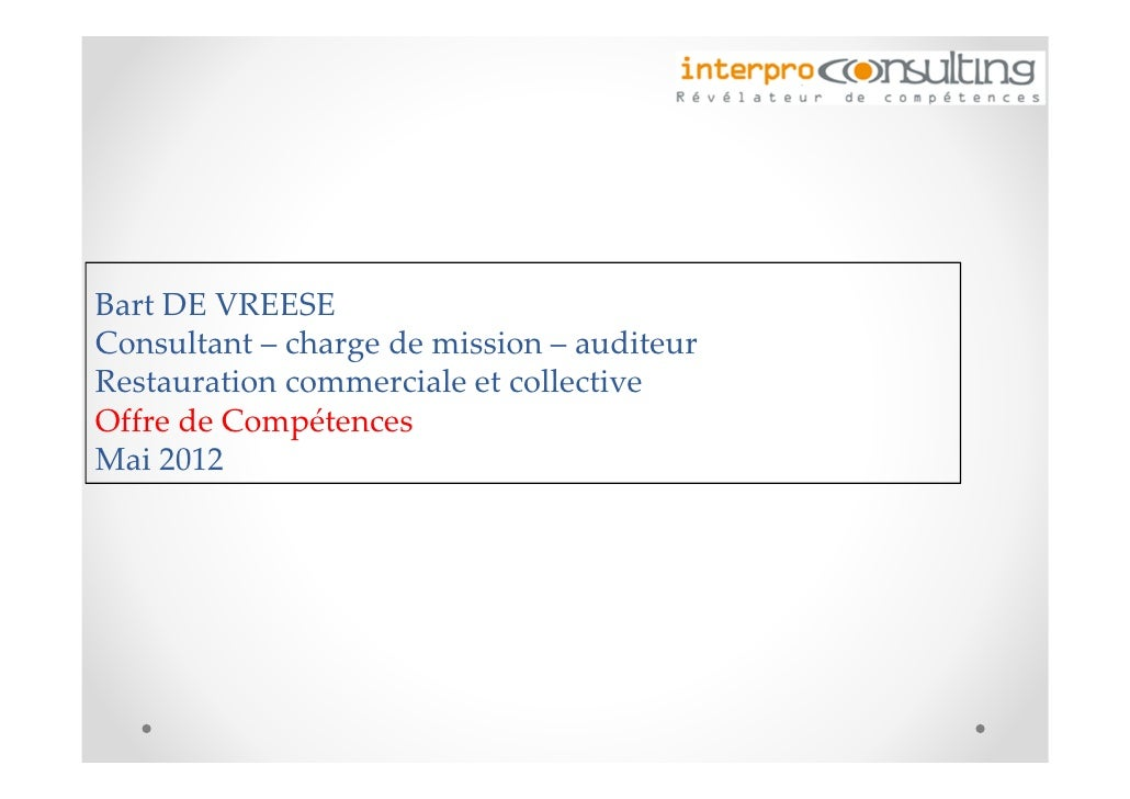 Bart DE VREESEConsultant – charge de mission – auditeurRestauration commerciale et collectiveOffre de CompétencesMai 2012