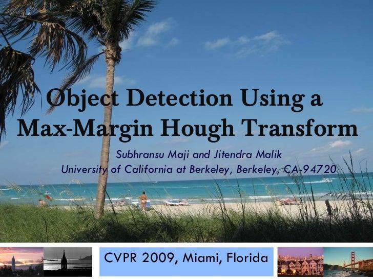 CVPR 2009, Miami, Florida Subhransu Maji and Jitendra Malik University of California at Berkeley, Berkeley, CA-94720 Objec...