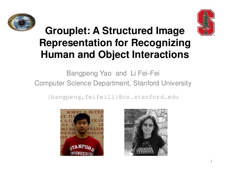 Grouplet: A Structured Image Representation for Recognizing Human and Object Interactions         Bangpeng Yao and Li Fei-...