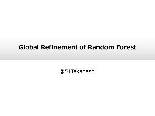 Global Refinement of Random Forest @51Takahashi