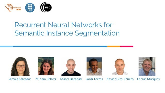 Recurrent Neural Networks for Semantic Instance Segmentation Amaia Salvador Jordi Torres Xavier Gir�-i-Nieto Ferran Marqu�...