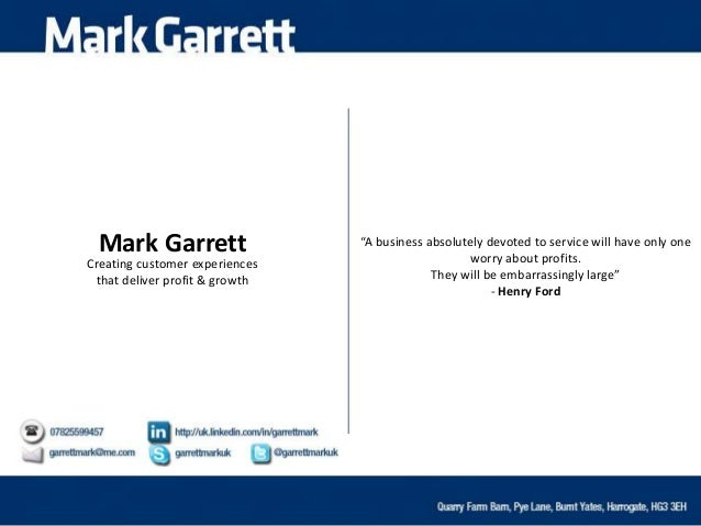 "Mark GarrettCreating customer experiencesthat deliver profit & growth""A business absolutely devoted to service will have o..."