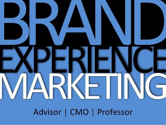 BRAND  EXPERIENCE   MARKETING  Advisor     CMO     Professor