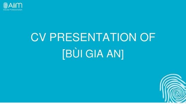 CV PRESENTATION OF[BÙI GIA AN]