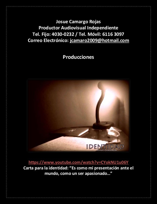Josue Camargo Rojas Productor Audiovisual Independiente Tel. Fijo: 4030-0232 / Tel. Móvil: 6116 3097 Correo Electrónico: j...